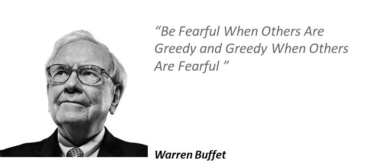 Warren Buffet: Be fearful when others are greedy and greedy when others are fearful